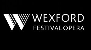 Wexford Festival Opera 2020 and Beyond