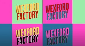 WEXFORD FACTORY DIARIES: Video stories #10