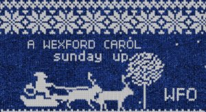 SUNDAY UP - SPECIAL EDITION - A WEXFORD CAROL